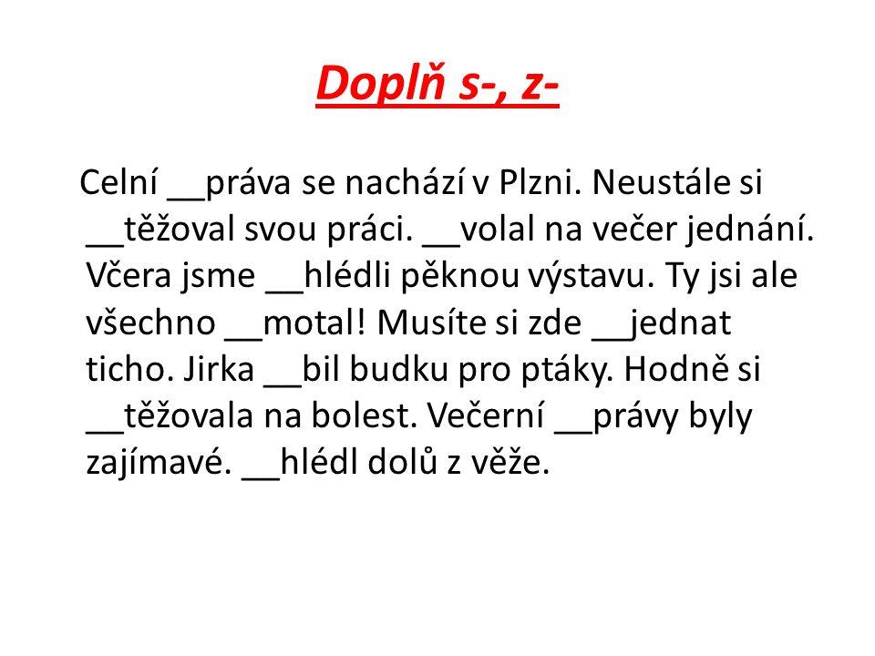 Doplň s-, z- Celní __práva se nachází v Plzni. Neustále si __těžoval svou práci. __volal na večer jednání. Včera jsme __hlédli pěknou výstavu. Ty jsi