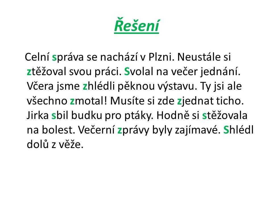 Řešení Celní správa se nachází v Plzni.Neustále si ztěžoval svou práci.