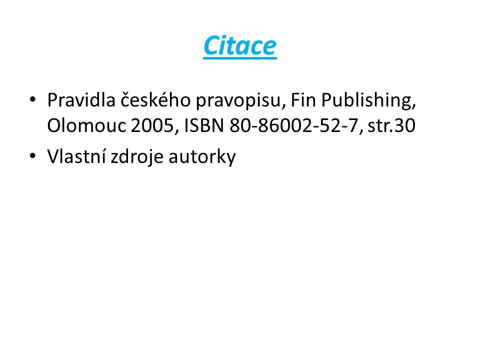 Citace Pravidla českého pravopisu, Fin Publishing, Olomouc 2005, ISBN 80-86002-52-7, str.30 Vlastní zdroje autorky