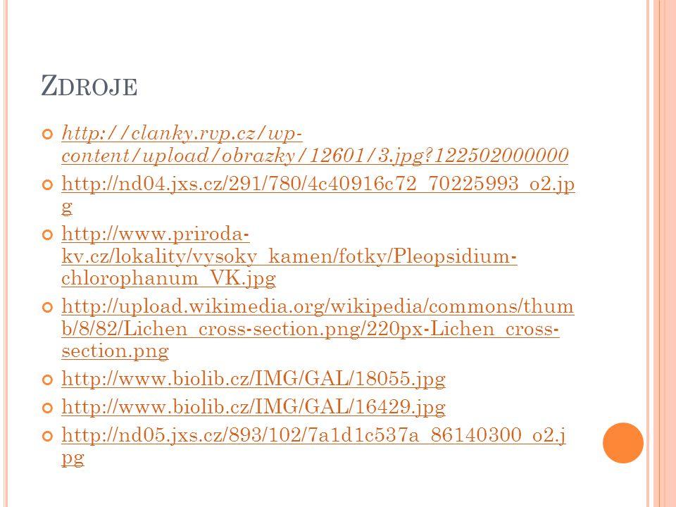 Z DROJE http://clanky.rvp.cz/wp- content/upload/obrazky/12601/3.jpg?122502000000 http://nd04.jxs.cz/291/780/4c40916c72_70225993_o2.jp g http://www.priroda- kv.cz/lokality/vysoky_kamen/fotky/Pleopsidium- chlorophanum_VK.jpg http://upload.wikimedia.org/wikipedia/commons/thum b/8/82/Lichen_cross-section.png/220px-Lichen_cross- section.png http://www.biolib.cz/IMG/GAL/18055.jpg http://www.biolib.cz/IMG/GAL/16429.jpg http://nd05.jxs.cz/893/102/7a1d1c537a_86140300_o2.j pg