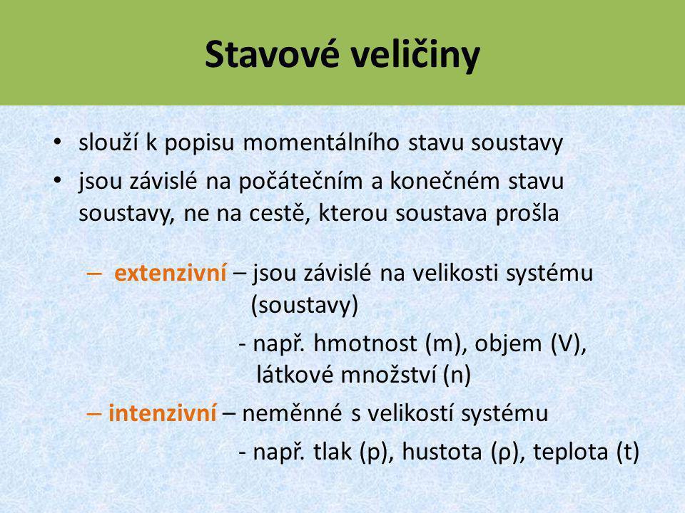 Stavové veličiny slouží k popisu momentálního stavu soustavy jsou závislé na počátečním a konečném stavu soustavy, ne na cestě, kterou soustava prošla – extenzivní – jsou závislé na velikosti systému (soustavy) - např.