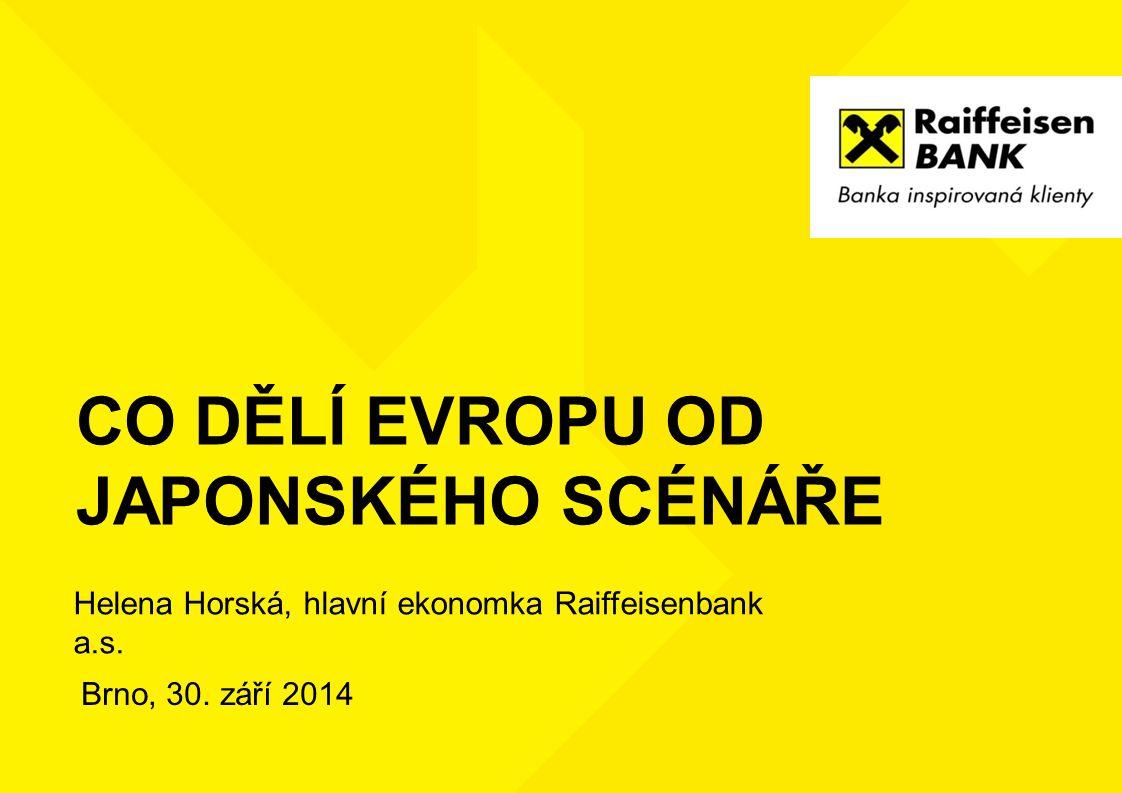 CO DĚLÍ EVROPU OD JAPONSKÉHO SCÉNÁŘE Brno, 30. září 2014 Helena Horská, hlavní ekonomka Raiffeisenbank a.s.