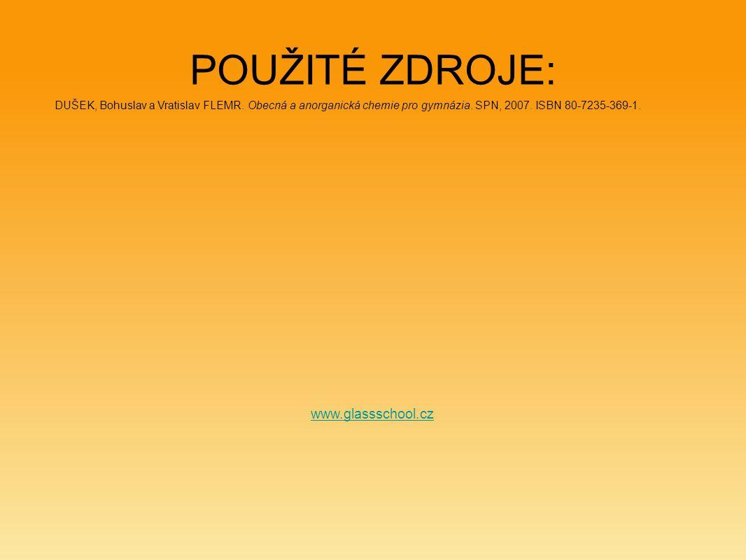 POUŽITÉ ZDROJE: www.glassschool.cz DUŠEK, Bohuslav a Vratislav FLEMR. Obecná a anorganická chemie pro gymnázia. SPN, 2007. ISBN 80-7235-369-1.