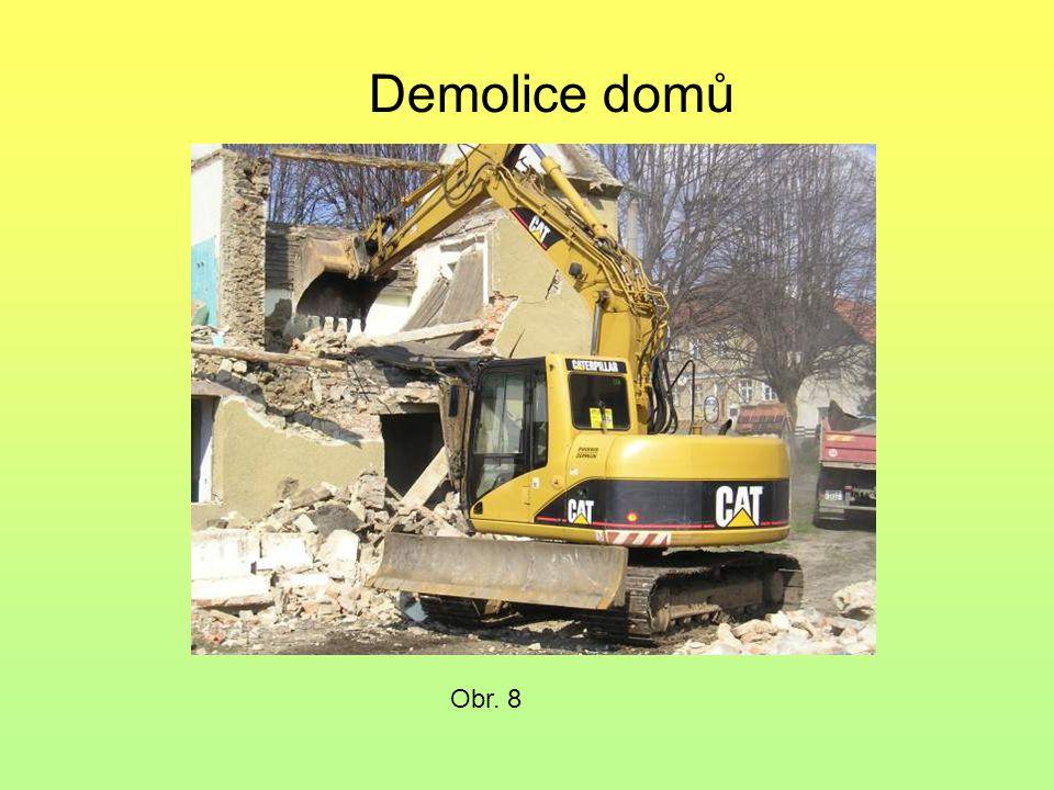 Obr. 6 Demolice domů Obr. 7 Obr. 8