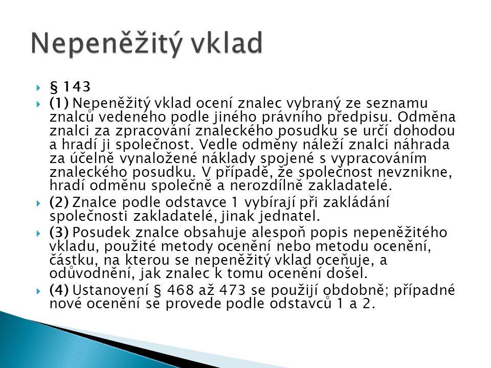  § 143  (1) Nepeněžitý vklad ocení znalec vybraný ze seznamu znalců vedeného podle jiného právního předpisu.