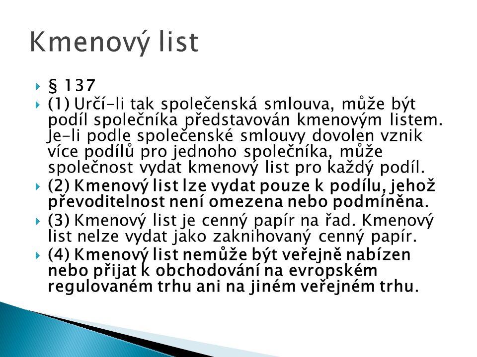  § 137  (1) Určí-li tak společenská smlouva, může být podíl společníka představován kmenovým listem.