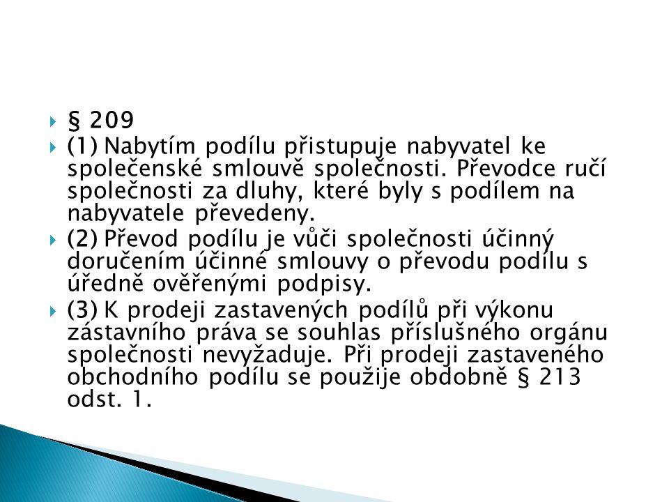  § 209  (1) Nabytím podílu přistupuje nabyvatel ke společenské smlouvě společnosti.