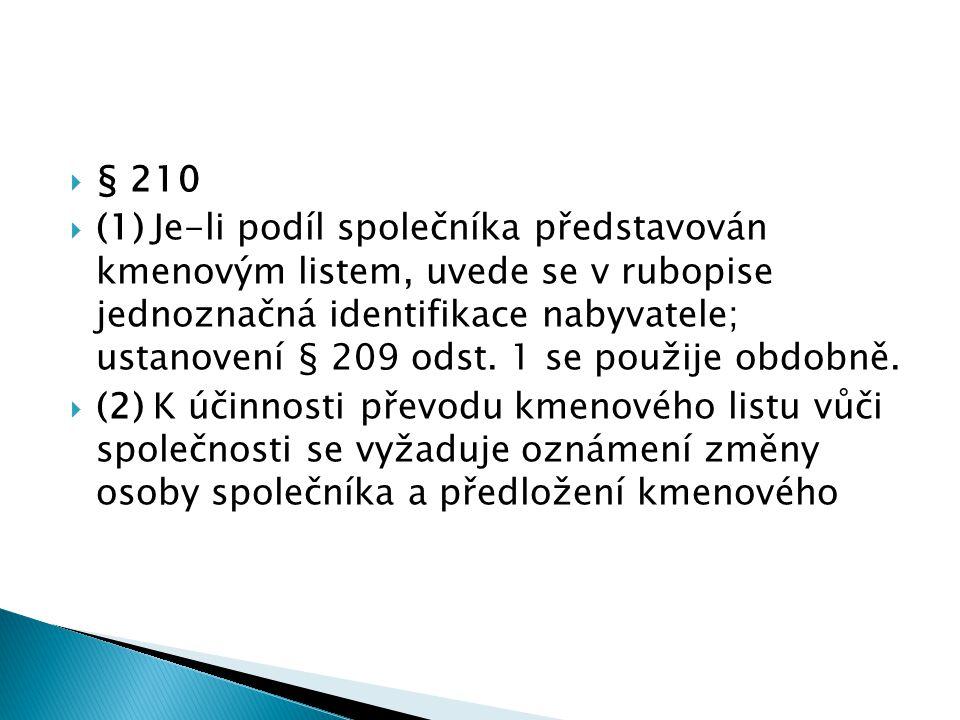  § 210  (1) Je-li podíl společníka představován kmenovým listem, uvede se v rubopise jednoznačná identifikace nabyvatele; ustanovení § 209 odst.
