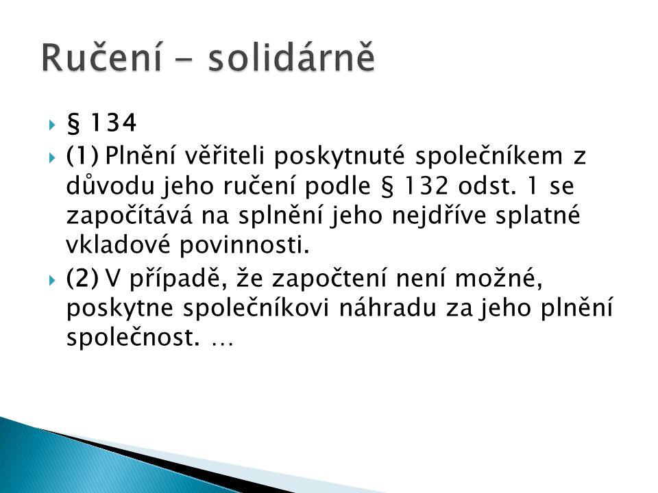  § 134  (1) Plnění věřiteli poskytnuté společníkem z důvodu jeho ručení podle § 132 odst.