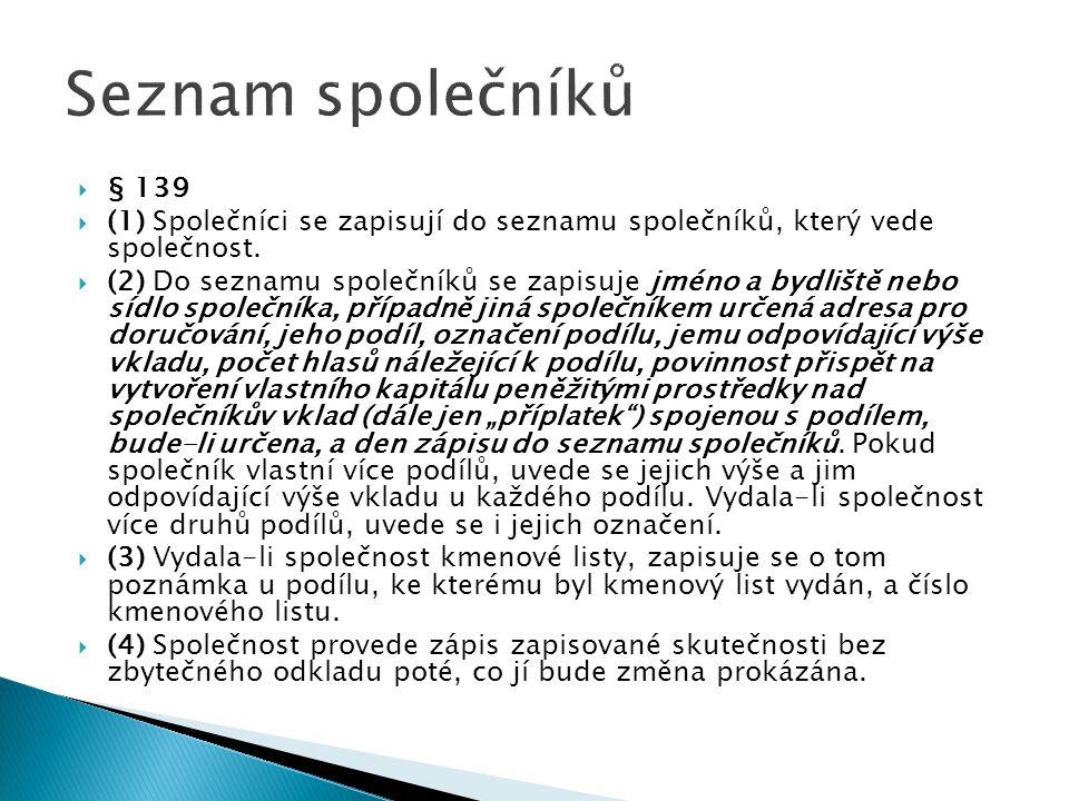  § 92, 93 a 94  § 241  (1) Dohoda společníků o zrušení společnosti má formu veřejné listiny.