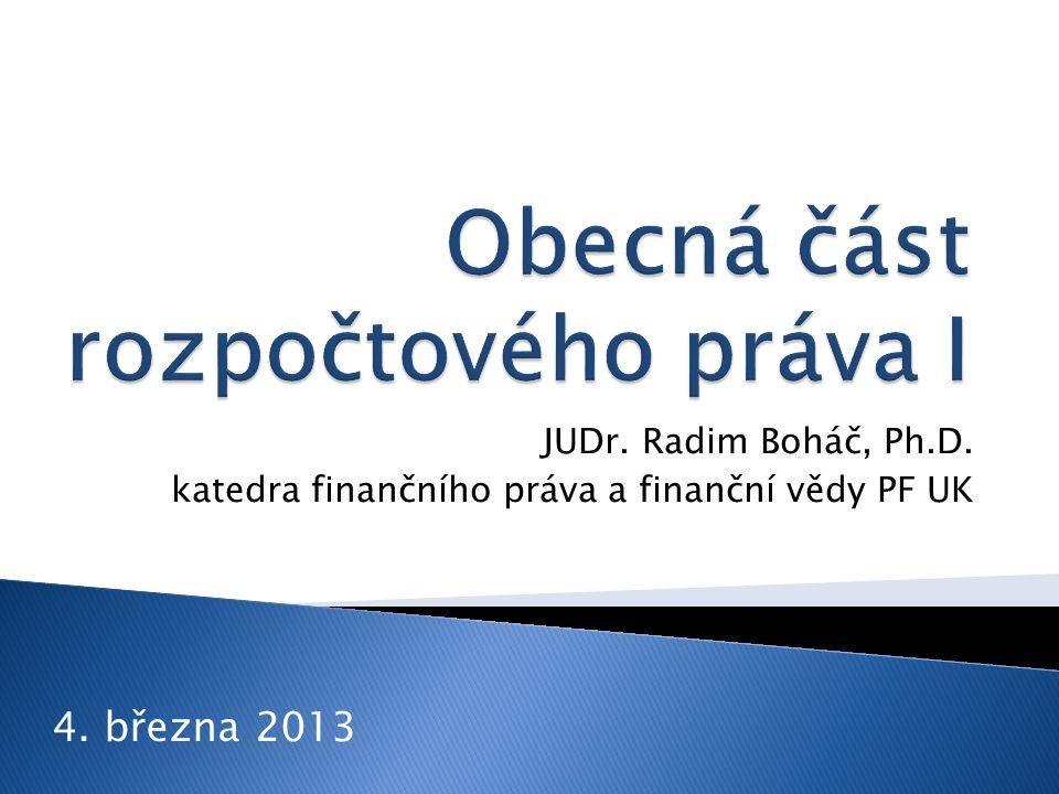 JUDr. Radim Boháč, Ph.D. katedra finančního práva a finanční vědy PF UK 4. března 2013