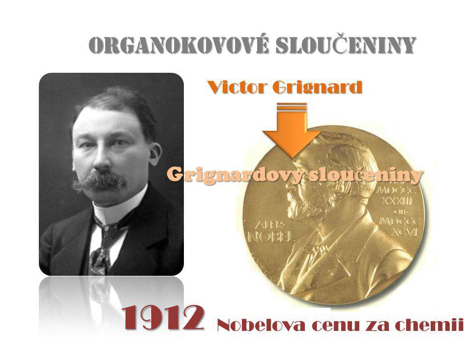 ORGANOKOVOVÉ SLOU Č ENINY Victor Grignard Grignardovy slou č eniny Nobelova cenu za chemii 1912