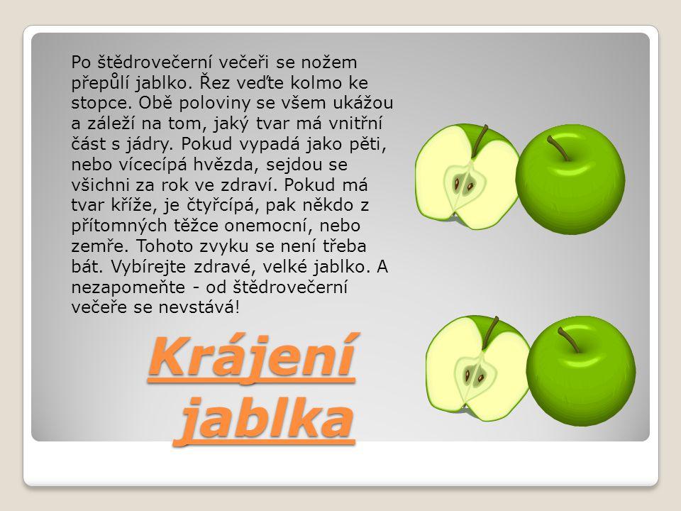 Krájení jablka Po štědrovečerní večeři se nožem přepůlí jablko. Řez veďte kolmo ke stopce. Obě poloviny se všem ukážou a záleží na tom, jaký tvar má v