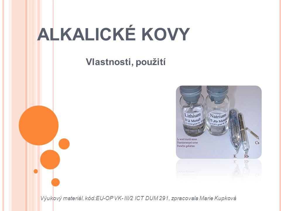 ALKALICKÉ KOVY Vlastnosti, použití Výukový materiál, kód:EU-OP VK- III/2 ICT DUM 291, zpracovala Marie Kupková