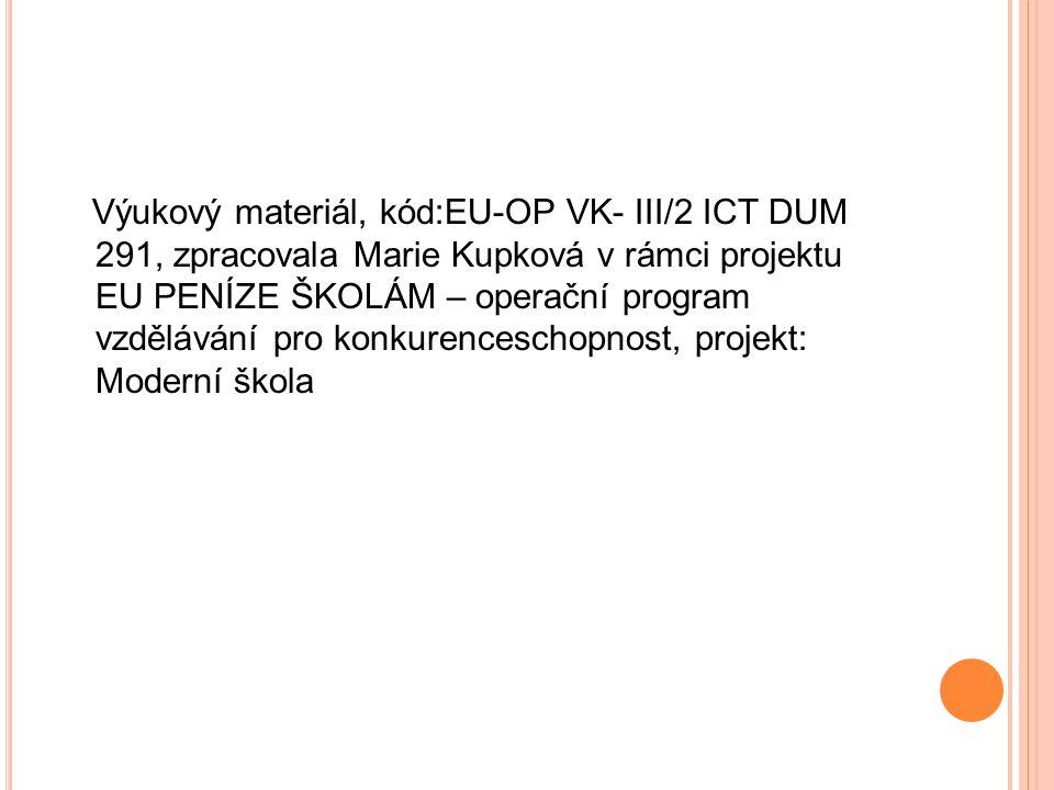 Výukový materiál, kód:EU-OP VK- III/2 ICT DUM 291, zpracovala Marie Kupková v rámci projektu EU PENÍZE ŠKOLÁM – operační program vzdělávání pro konkur