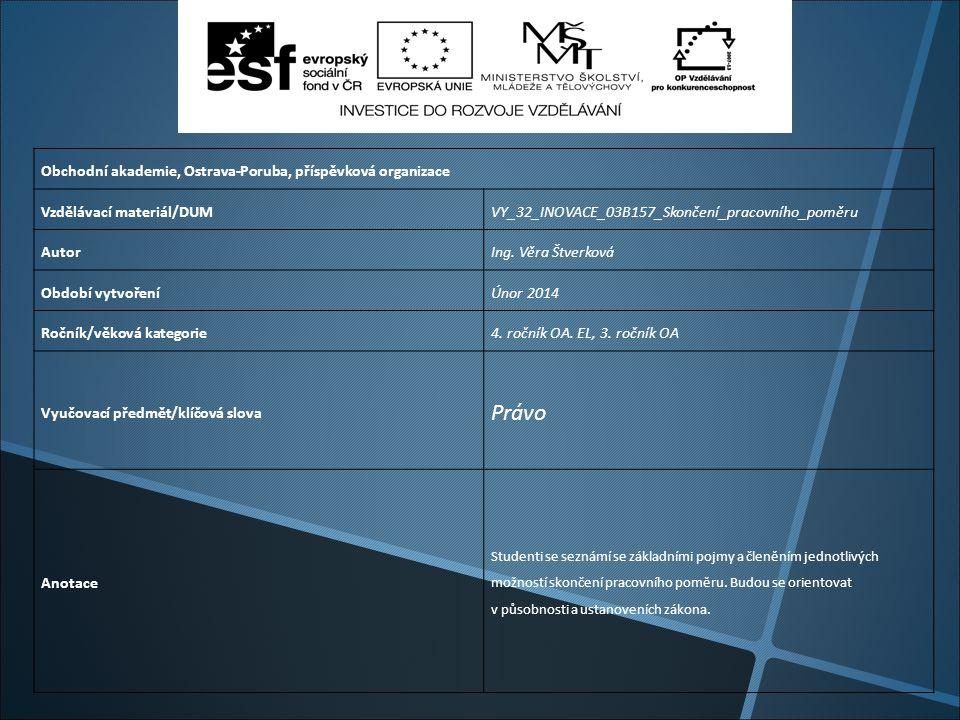 Obchodní akademie, Ostrava-Poruba, příspěvková organizace Vzdělávací materiál/DUMVY_32_INOVACE_03B157_Skončení_pracovního_poměru AutorIng.