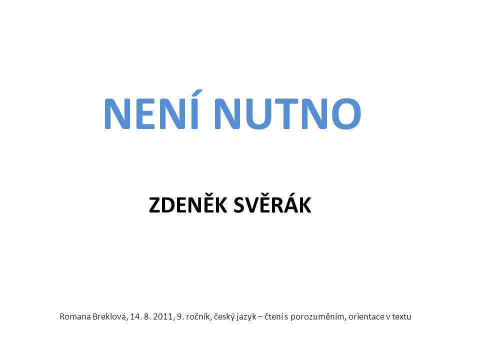 NENÍ NUTNO ZDENĚK SVĚRÁK Romana Breklová, 14. 8. 2011, 9.