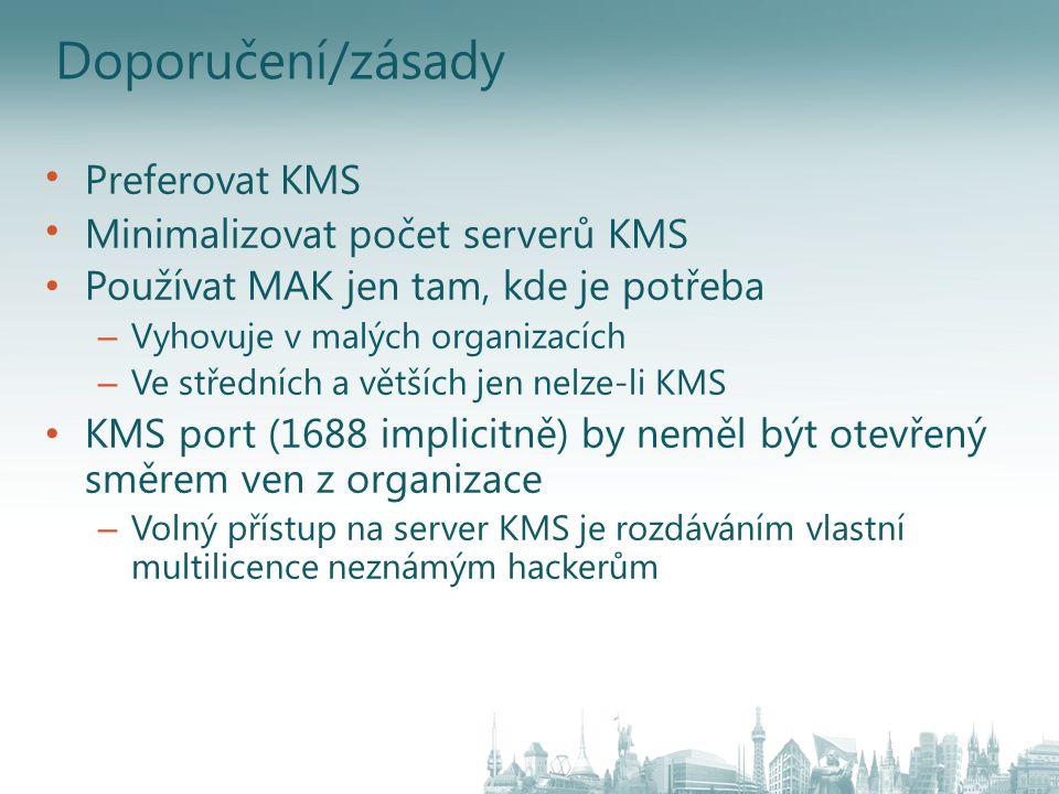 Doporučení/zásady Preferovat KMS Minimalizovat počet serverů KMS Používat MAK jen tam, kde je potřeba – Vyhovuje v malých organizacích – Ve středních