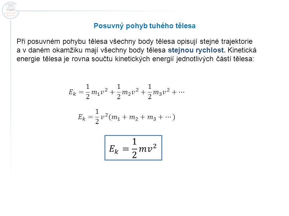 Otáčivý pohyb tuhého tělesa J – moment setrvačnosti tělesa vzhledem k ose otáčení, jednotka - kg∙m 2