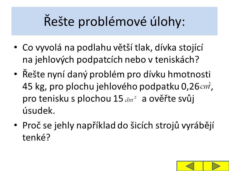 Řešte problémové úlohy: Co vyvolá na podlahu větší tlak, dívka stojící na jehlových podpatcích nebo v teniskách.