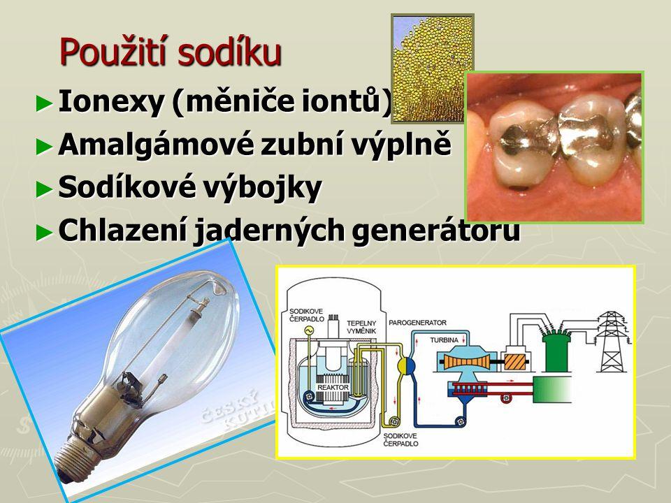 Použití sodíku ► Ionexy (měniče iontů) ► Amalgámové zubní výplně ► Sodíkové výbojky ► Chlazení jaderných generátorů