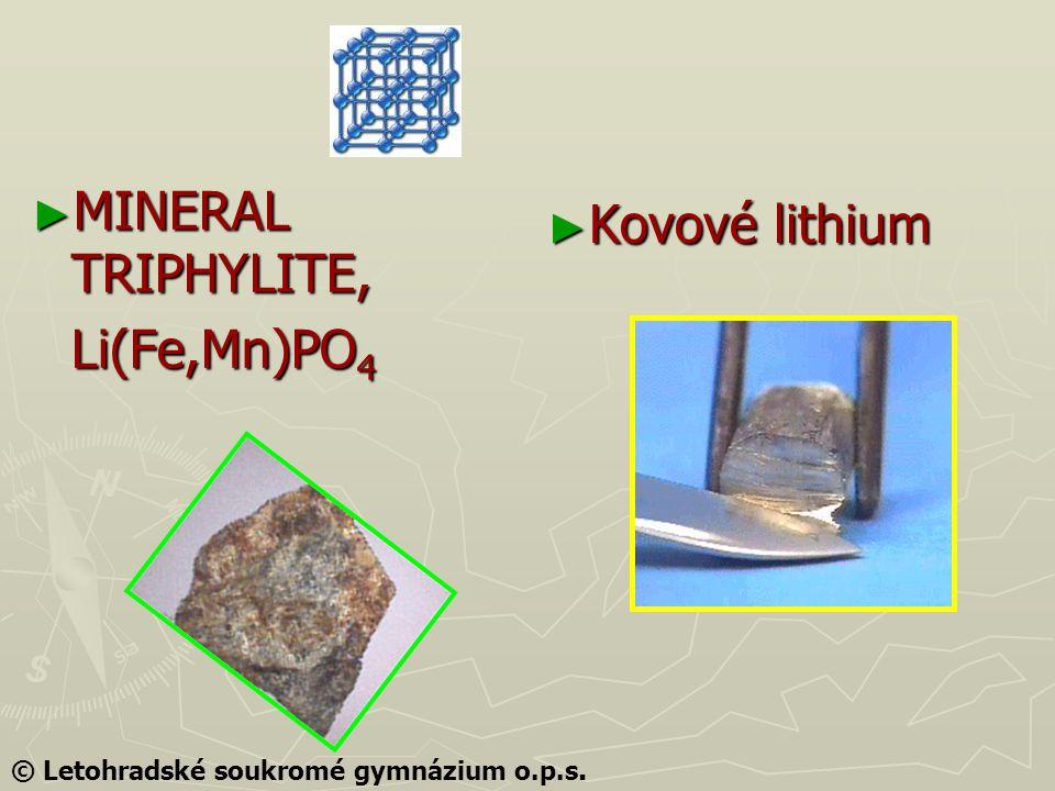 ► MINERAL TRIPHYLITE, Li(Fe,Mn)PO 4 ► Kovové lithium © Letohradské soukromé gymnázium o.p.s.