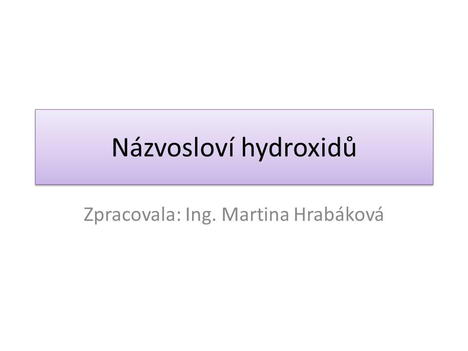 Názvosloví hydroxidů Zpracovala: Ing. Martina Hrabáková
