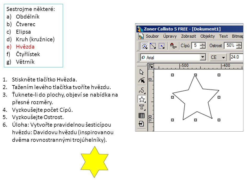 Sestrojme některé: a)Obdélník b)Čtverec c)Elipsa d)Kruh (kružnice) e)Hvězda f)Čtyřlístek g)Větrník 1.Stiskněte tlačítko Hvězda. 2.Tažením levého tlačí