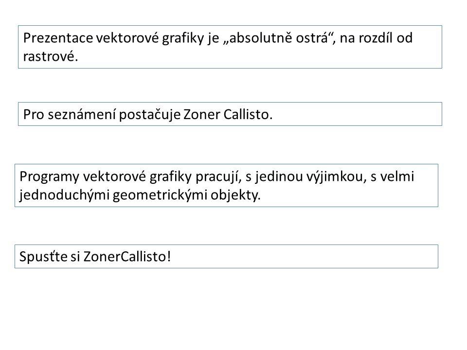 """Prezentace vektorové grafiky je """"absolutně ostrá"""", na rozdíl od rastrové. Pro seznámení postačuje Zoner Callisto. Programy vektorové grafiky pracují,"""