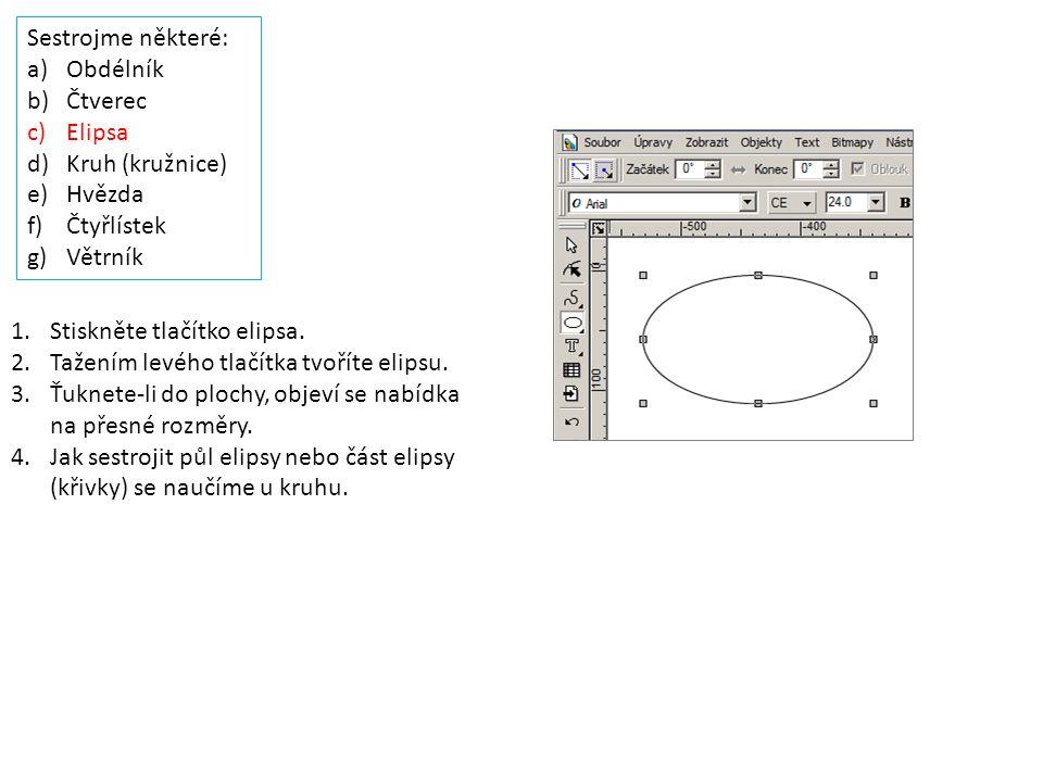 Sestrojme některé: a)Obdélník b)Čtverec c)Elipsa d)Kruh (kružnice) e)Hvězda f)Čtyřlístek g)Větrník 1.Stiskněte tlačítko elipsa. 2.Tažením levého tlačí