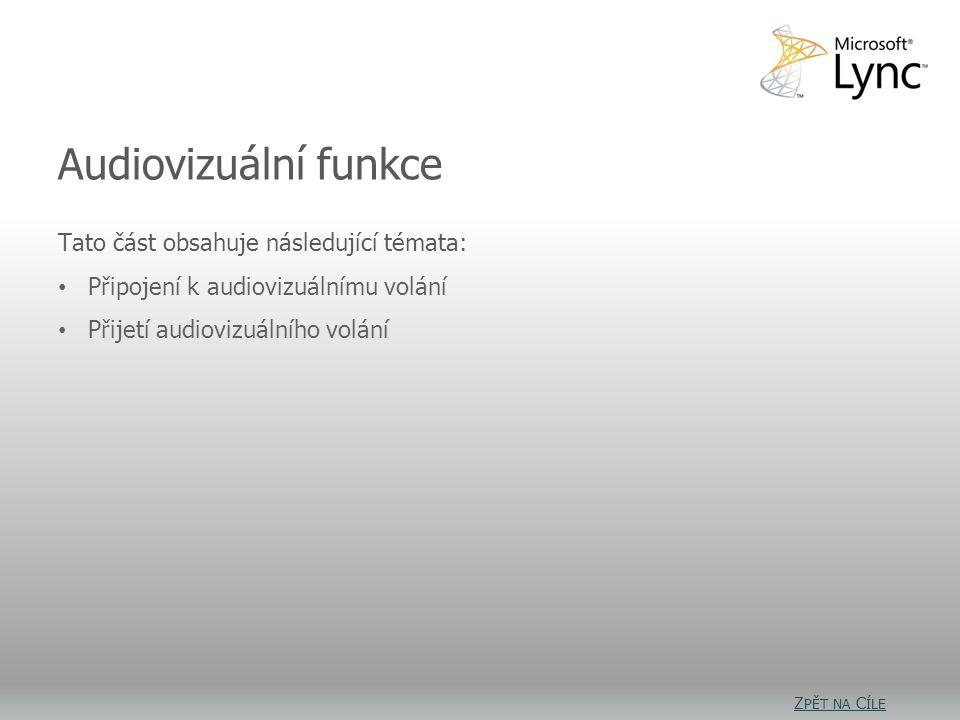 Audiovizuální funkce: Cíle Tato část obsahuje následující témata: Připojení k audiovizuálnímu volání Přijetí audiovizuálního volání Audiovizuální funkce Z PĚT NA C ÍLE