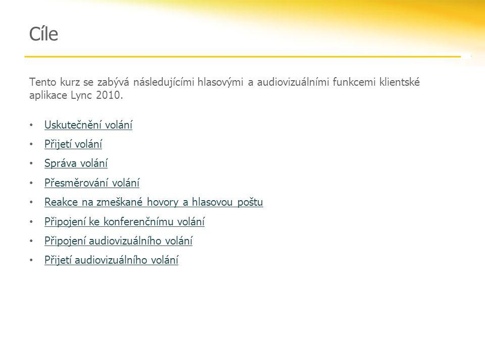 Audiovizuální funkce: Cíle Tato část obsahuje následující témata: Uskutečnění hovoru Přijetí hovoru Správa nastavení konverzace a zařízení Přesměrování volání Reakce na zmeškané hovory a hlasovou poštu Připojení ke konferenčnímu hovoru Hlasové funkce Z PĚT NA C ÍLE