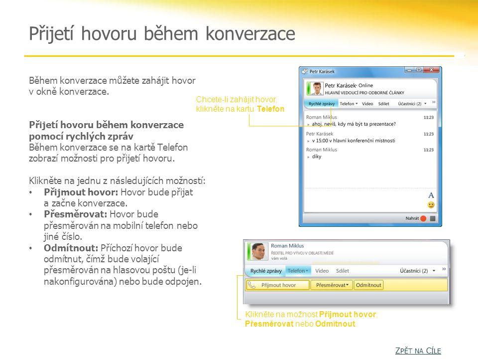 Přijetí hovoru během konverzace Během konverzace můžete zahájit hovor v okně konverzace.