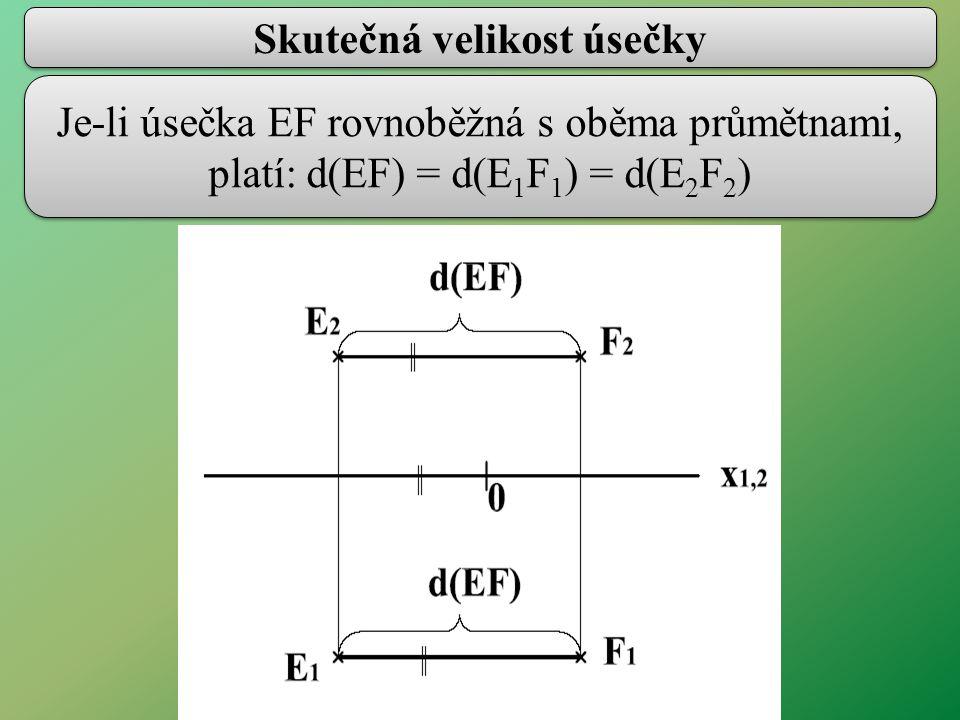 Skutečná velikost úsečky Je-li úsečka EF rovnoběžná s oběma průmětnami, platí: d(EF) = d(E 1 F 1 ) = d(E 2 F 2 )