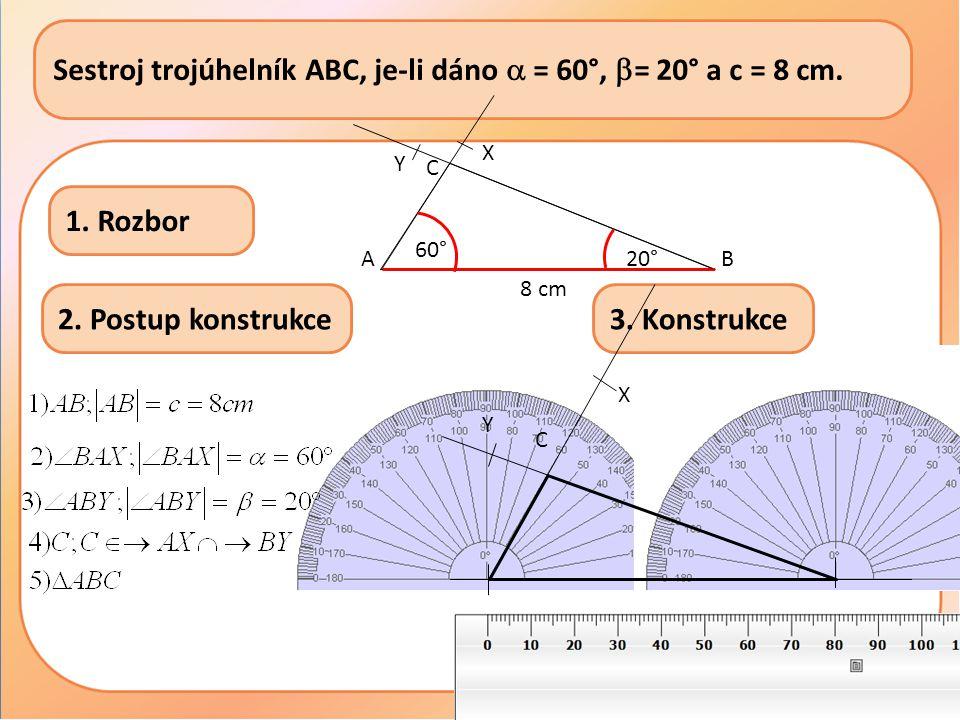 B Sestroj trojúhelník ABC, je-li dáno  = 60°,  = 20° a c = 8 cm.