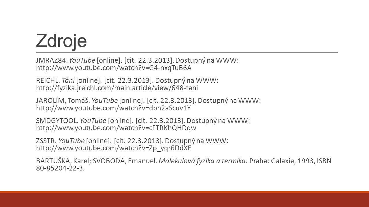 Zdroje JMRAZ84. YouTube [online]. [cit. 22.3.2013].