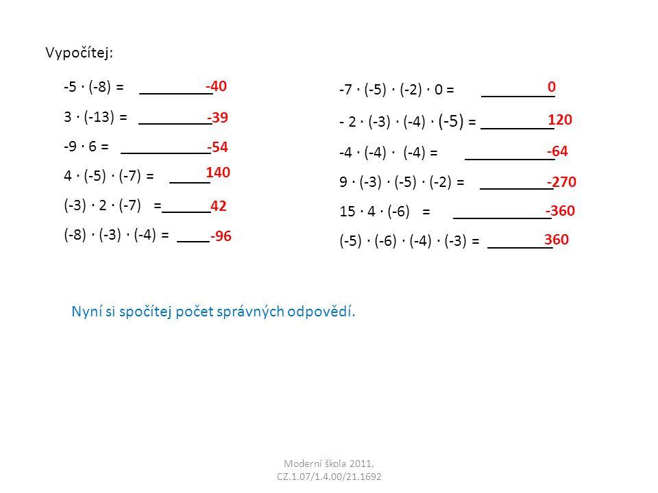 Moderní škola 2011, CZ.1.07/1.4.00/21.1692 Vypočítej: -40 -39 -54 140 42 -96 0 120 -64 -270 -360 360 Nyní si spočítej počet správných odpovědí.
