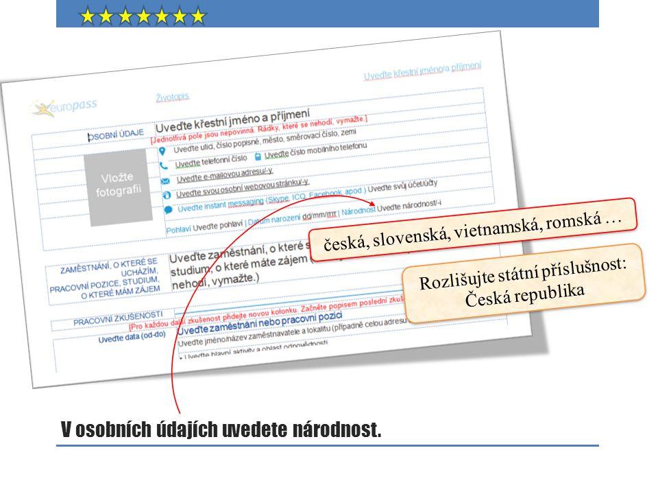 V osobních údajích uvedete národnost. česká, slovenská, vietnamská, romská … Rozlišujte státní příslušnost: Česká republika
