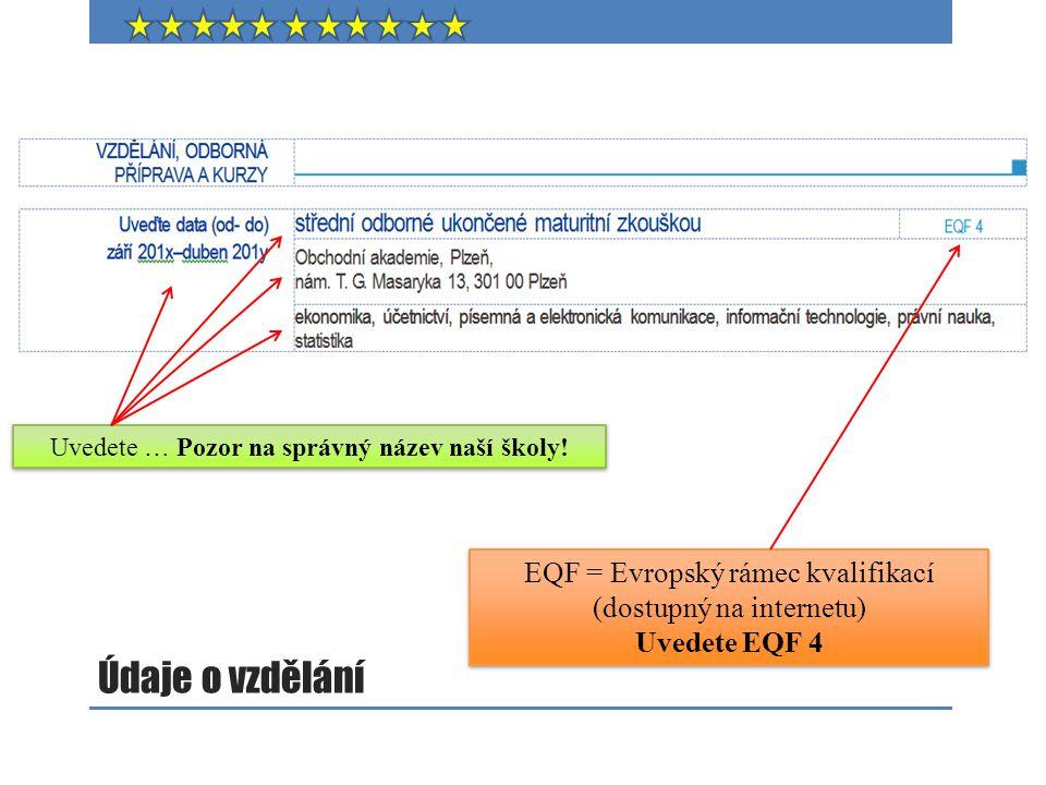Údaje o vzdělání Uvedete … Pozor na správný název naší školy! EQF = Evropský rámec kvalifikací (dostupný na internetu) Uvedete EQF 4 EQF = Evropský rá