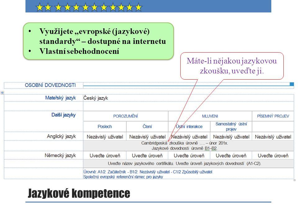 """Jazykové kompetence Využijete """"evropské (jazykové) standardy"""" – dostupné na internetu Vlastní sebehodnocení Využijete """"evropské (jazykové) standardy"""""""