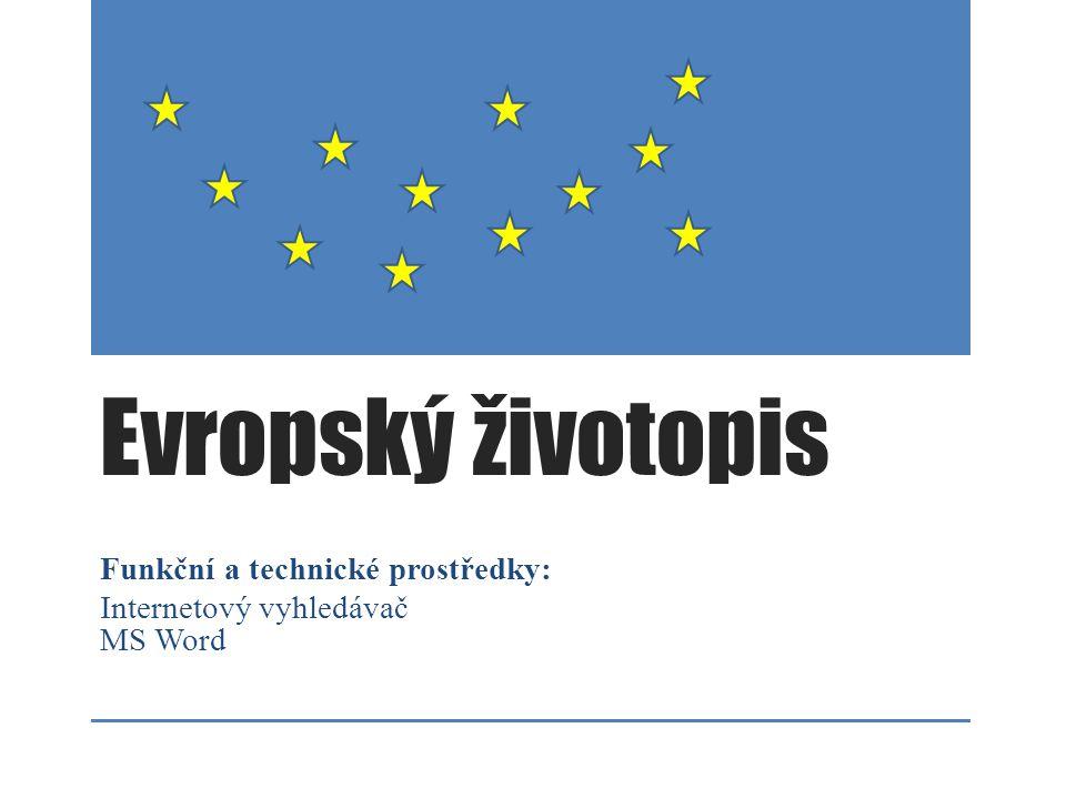 Evropský životopis Funkční a technické prostředky: Internetový vyhledávač MS Word