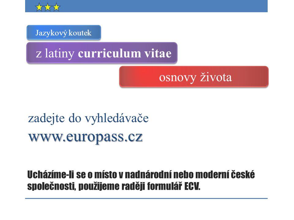Ucházíme-li se o místo v nadnárodní nebo moderní české společnosti, použijeme raději formulář ECV. www.europass.cz zadejte do vyhledávače www.europass