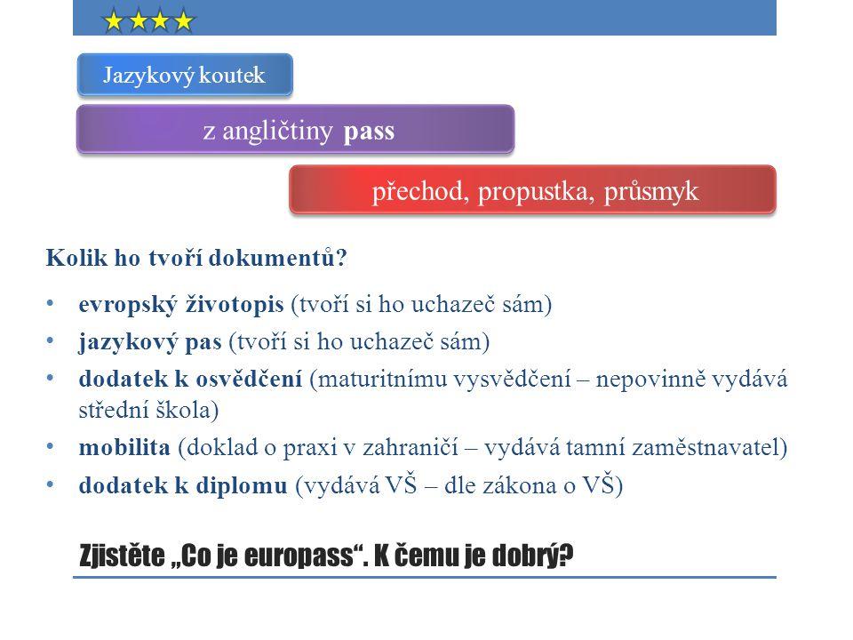 """Zjistěte """"Co je europass"""". K čemu je dobrý? Kolik ho tvoří dokumentů? evropský životopis (tvoří si ho uchazeč sám) jazykový pas (tvoří si ho uchazeč s"""