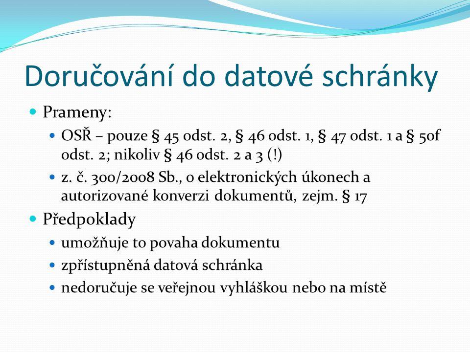 Doručování do datové schránky Prameny: OSŘ – pouze § 45 odst. 2, § 46 odst. 1, § 47 odst. 1 a § 50f odst. 2; nikoliv § 46 odst. 2 a 3 (!) z. č. 300/20