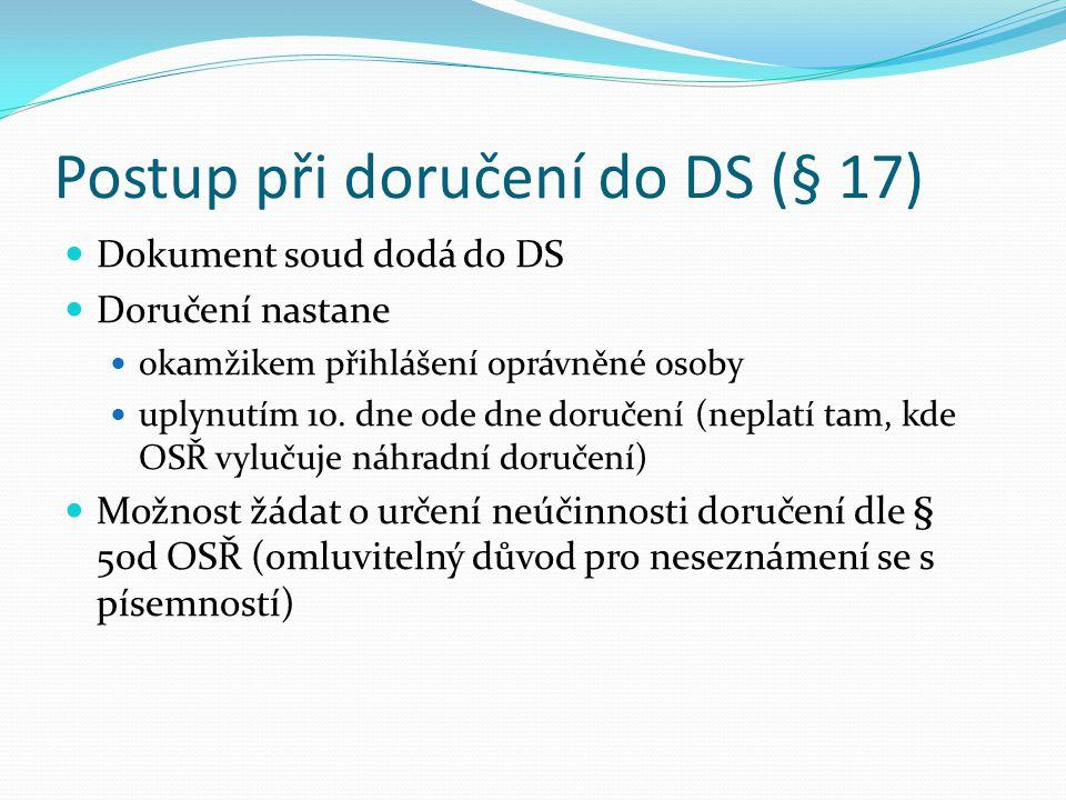 Postup při doručení do DS (§ 17) Dokument soud dodá do DS Doručení nastane okamžikem přihlášení oprávněné osoby uplynutím 10. dne ode dne doručení (ne