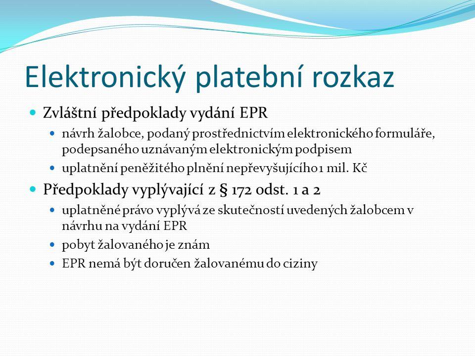 Elektronický platební rozkaz Zvláštní předpoklady vydání EPR návrh žalobce, podaný prostřednictvím elektronického formuláře, podepsaného uznávaným ele