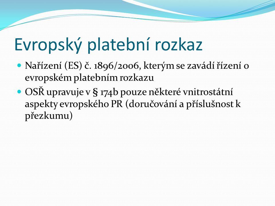 Evropský platební rozkaz Nařízení (ES) č. 1896/2006, kterým se zavádí řízení o evropském platebním rozkazu OSŘ upravuje v § 174b pouze některé vnitros