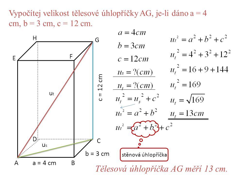 Vypočítej velikost tělesové úhlopříčky AG, je-li dáno a = 4 cm, b = 3 cm, c = 12 cm. AB C D E F G H a = 4 cm b = 3 cm c = 12 cm usus utut stěnová úhlo