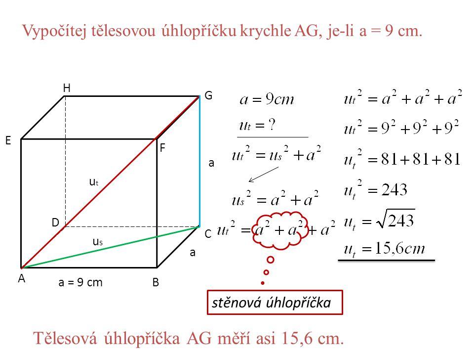 A B C D E F G H a = 9 cm a a utut usus Vypočítej tělesovou úhlopříčku krychle AG, je-li a = 9 cm. stěnová úhlopříčka Tělesová úhlopříčka AG měří asi 1