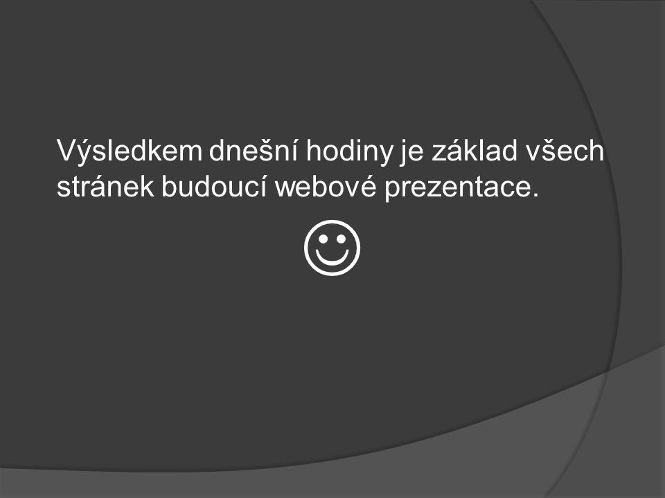 Výsledkem dnešní hodiny je základ všech stránek budoucí webové prezentace.